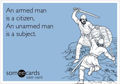 an-armed-man-is-a-citizen-an-unarmed-man-is-a-subject-a0703