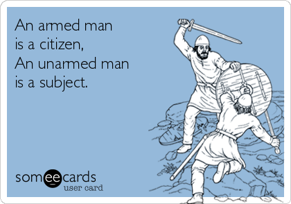 an-armed-man-is-a-citizen-an-unarmed-man-is-a-subject-a0703